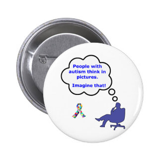 People with Autism think in pictures Pinback Button