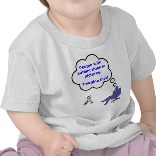 People with Autism think in pictures Shirts