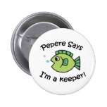 Pepere Says I'm a Keeper Button