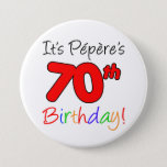 "Pepere's 70th Birthday Party French Grandpa Button<br><div class=""desc"">It's Pepere's 70th Birthday fun and colorful,  party button! Great for celebrating a French grandfather's 70th birthday milestone. A French grandpa will smile when he sees his guests wearing this festive button for his seventieth party!</div>"