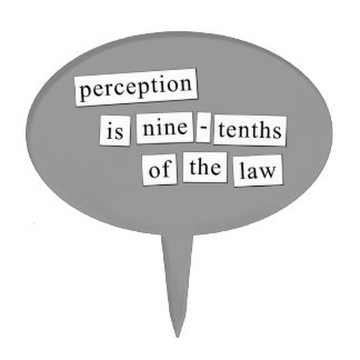 perception is nine-tenths of the law cake toppers