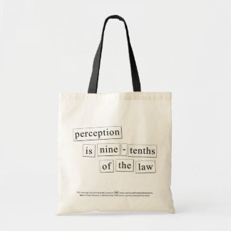 perception is nine-tenths of the law tote bags