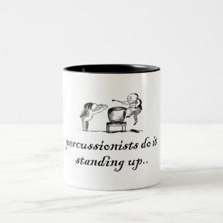 Percussionists do it standing up.. Two-Tone coffee mug