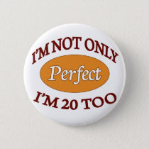 Perfect 20 Year Old Pinback Button