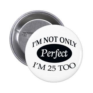 Perfect 25 pinback button