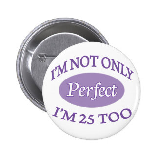 Perfect 25 Year Old Pinback Button