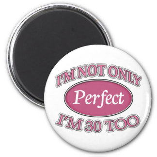 Perfect 30 Year Old Magnet