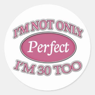 Perfect 30 Year Old Round Sticker