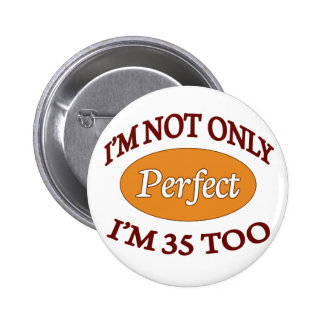 Perfect 35 Year Old Pinback Button