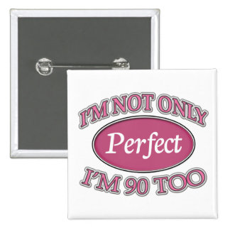 Perfect 90 Year Old Pinback Button