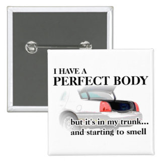 Perfect Body In Trunk Funny Button Badge Humor