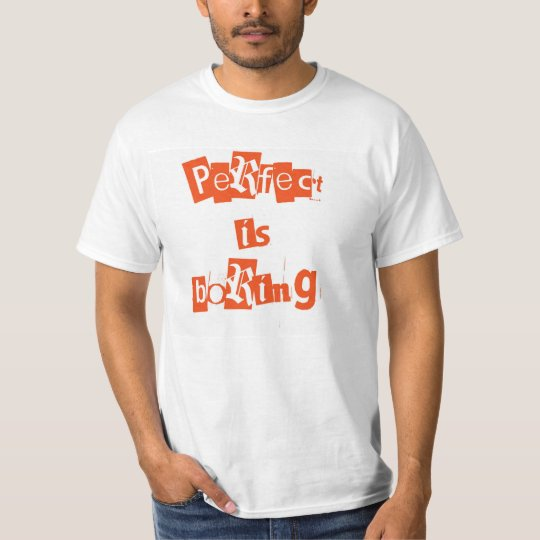 Perfect Is Boring T-shirt