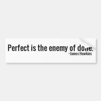 """""""Perfect is the Enemy of Done."""" ~James Hawkins Bumper Sticker"""