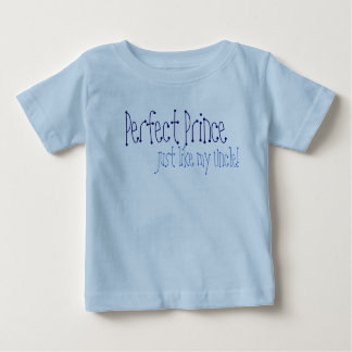 Perfect Prince just like my Uncle Infant T-shirt