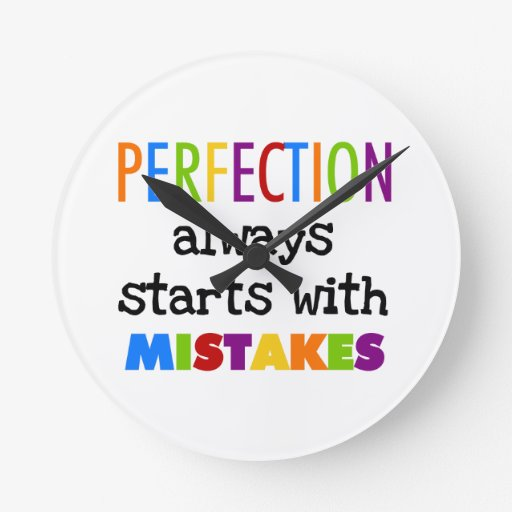 Perfection Starts With Mistakes Round Wallclock