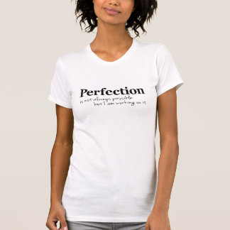 Perfection working on it slogan t-shirt