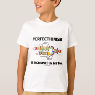 Perfectionism Is Ingrained In My DNA (Genes) T-Shirt
