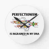 Perfectionism Is Ingrained In My DNA (Humor) Round Clock