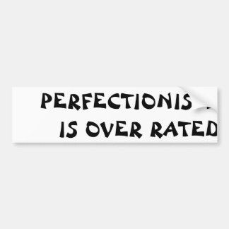 Perfectionism is Over Rated  Fortune Cookie Style Bumper Sticker