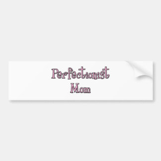Perfectionist Mom Bumper Sticker