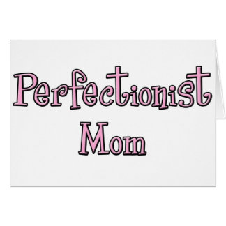 Perfectionist Mom Card
