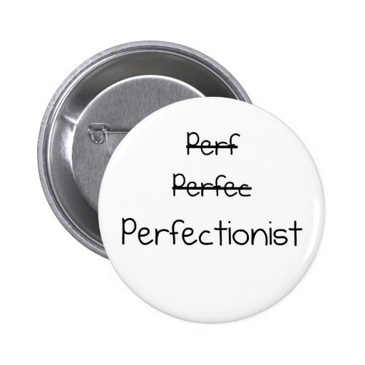 Perfectionist Pin
