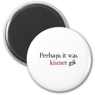 Perhaps it was kismet 2 inch round magnet