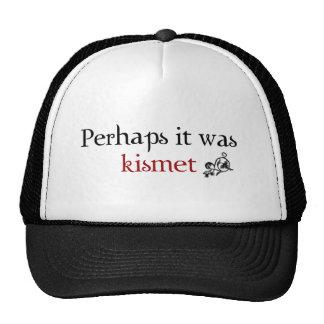 Perhaps it was kismet trucker hat