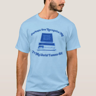 Perhaps You Recognize Me From My World-Famous Blog T-Shirt