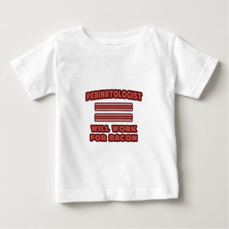 Perinatologist .. Will Work For Bacon Baby T-Shirt