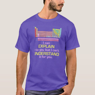 Periodic Table - I Can Explain it T-Shirt
