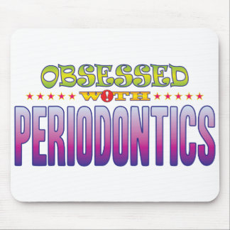 Periodontics 2 Obsessed Mouse Pad