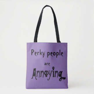 Perky People are Annoying Tote Bag