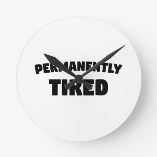 Permanently Tired Round Clock