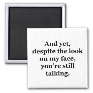 Pero, a pesar de la mirada en mi cara imán cuadrado