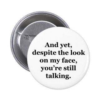 Pero, a pesar de la mirada en mi cara pin redondo de 2 pulgadas