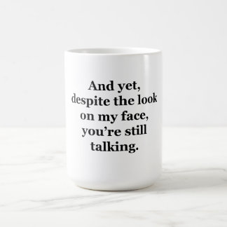 Pero a pesar de la mirada en mi cara taza