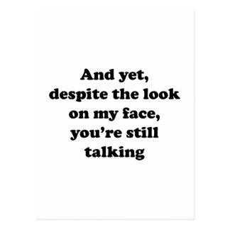 Pero a pesar de la mirada en mi cara usted sigue s postal