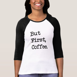 Pero primero, café. Camisa divertida