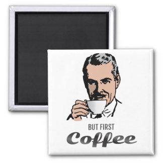 Pero primero - café imán cuadrado
