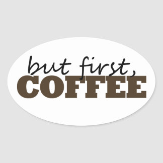 Pero primero, café colcomanias de oval personalizadas
