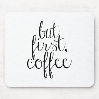 Pero primero, café tapetes de ratón