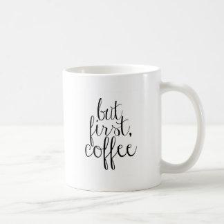 Pero primero, café taza