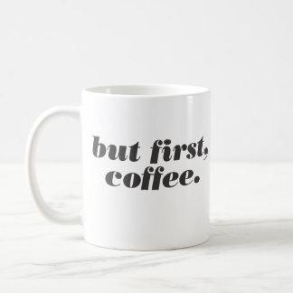 pero primero, taza de café
