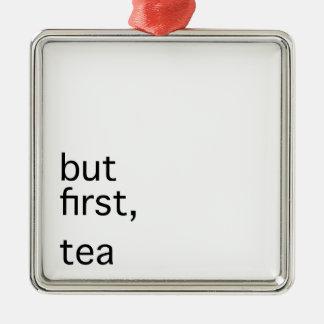 Pero primero, tipografía del té adorno navideño cuadrado de metal