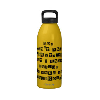 Pero sé bastantes para hacerme peligroso botella de agua
