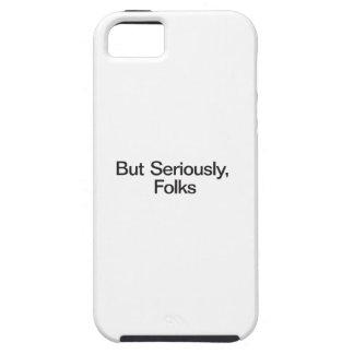 Pero seriamente, gente iPhone 5 carcasas