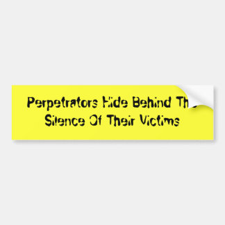 Perpetrators Hide Behind The Silence Of Their V... Car Bumper Sticker