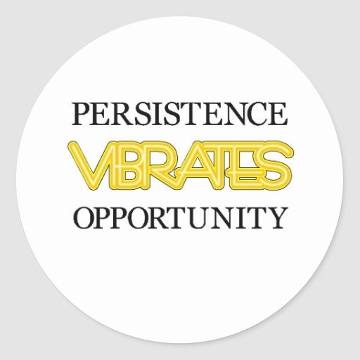 Persistence Vibrates Opportunity Round Stickers