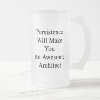 Persistence Will Make You An Awesome Architect Frosted Glass Beer Mug